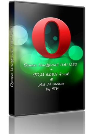 Opera Unofficial 11.61.1250 + IDM 6.08.9 Final & Ad Muncher by SV [x86+x64/Русский]