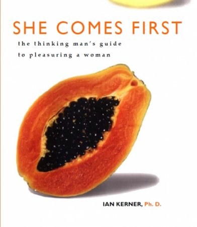 She Comes First - The Thinking Mans Guide to Pleasuring a Woman