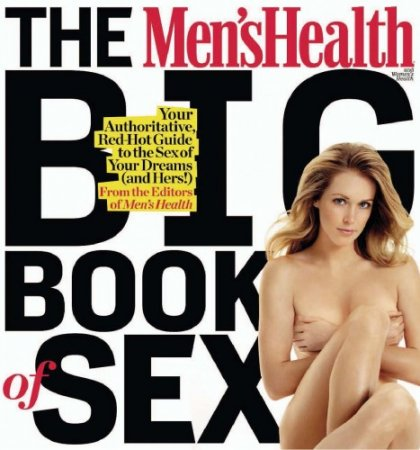 The Men's Health Big Book of Sex: Your Authoritative, Red-Hot Guide to the Sex of Your Dreams