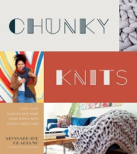 Chunky Knits: Cozy Hats, Scarves and More Made Simple with Extra-Large Yarn