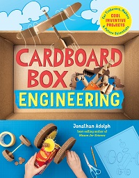 Cardboard Box Engineering: Cool, Inventive Projects for Tinkerers, Makers & Future Scientists